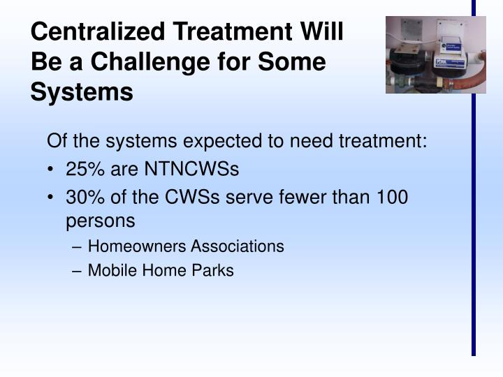 Centralized Treatment Will Be a Challenge for Some Systems