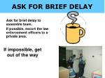 ask for brief delay