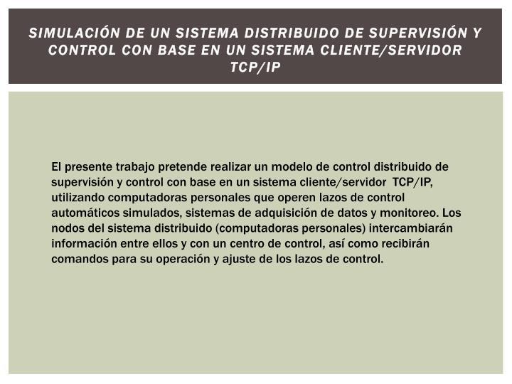 Simulación de un sistema distribuido de supervisión y control con base en un sistema cliente/servidor  TCP/IP