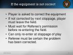 if the equipment is not correct