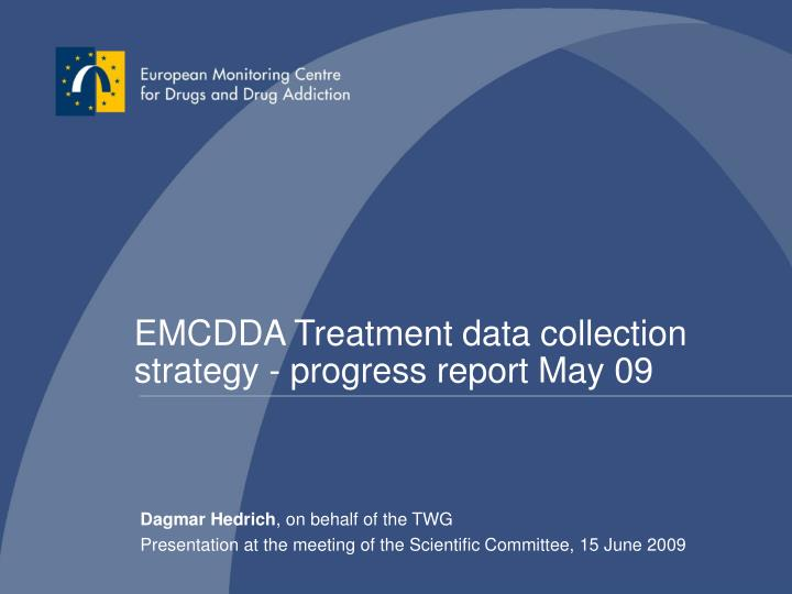 emcdda treatment data collection strategy progress report may 09 n.