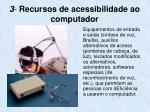 3 recursos de acessibilidade ao computador