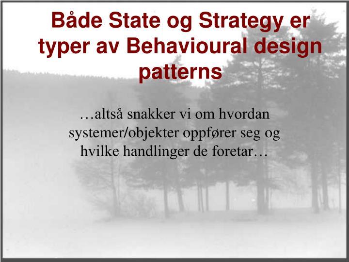 B de state og strategy er typer av behavioural design patterns