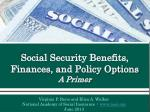 social security benefits finances and policy options a primer