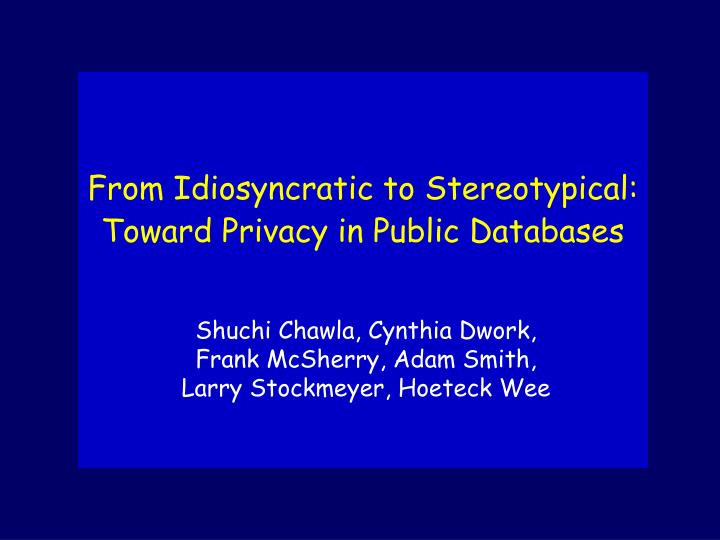 from idiosyncratic to stereotypical toward privacy in public databases n.