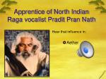 apprentice of north indian raga vocalist pradit pran nath