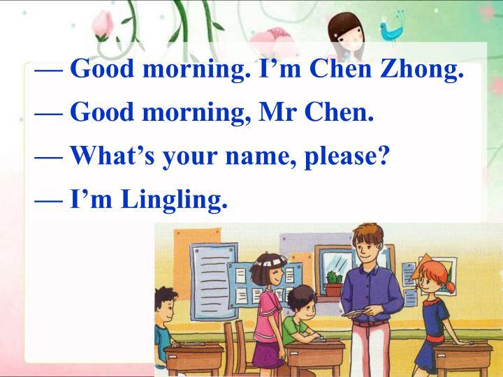 — Good morning. I'm Chen Zhong.