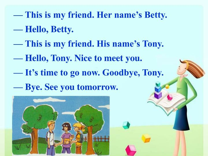 — This is my friend. Her name's Betty.