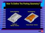 how to define the parting geometry
