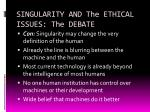 singularity and the ethical issues the debate1