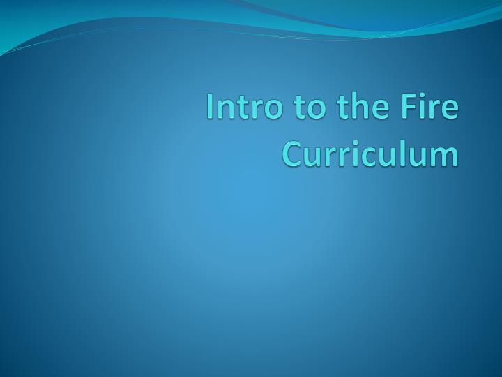 intro to the fire curriculum n.