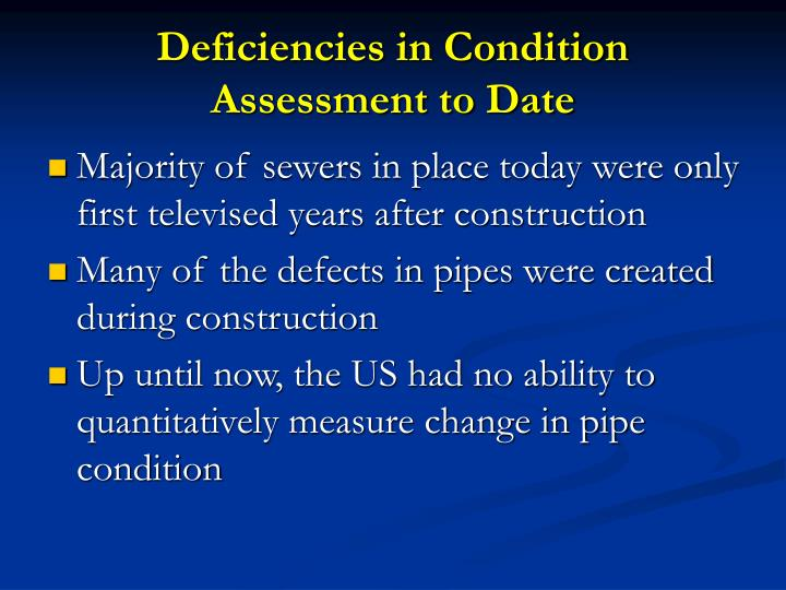 Deficiencies in Condition Assessment to Date