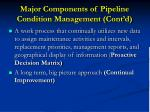 major components of pipeline condition management cont d
