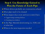 step 6 use knowledge gained to plan the future of each pipe