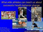 what elite athletes can teach us about successful health behavior change