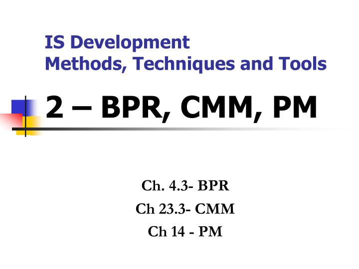is development methods techniques and tools 2 bpr cmm pm n.