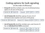 coding options for bulk signaling in the order of efficiency