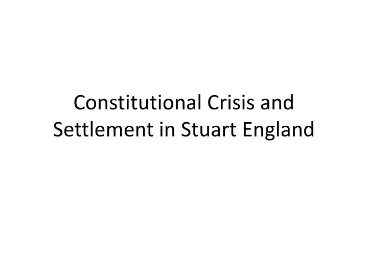 constitutional crisis and settlement in stuart england n.