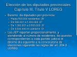 elecci n de los diputados provinciales cap tulo iii t tulo v loreg