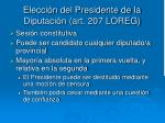 elecci n del presidente de la diputaci n art 207 loreg