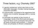 three factors e g chomsky 2007
