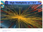 high multiplicity at 7 tev