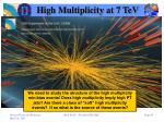 high multiplicity at 7 tev1