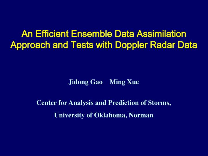 an efficient ensemble data assimilation approach and tests with doppler radar data n.