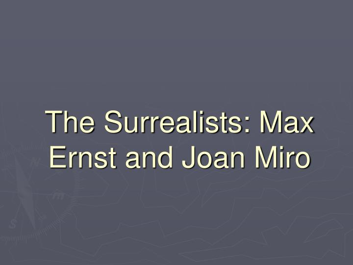 the surrealists max ernst and joan miro n.