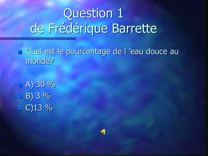 question 1 de fr d rique barrette n.