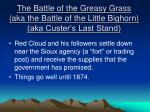 the battle of the greasy grass aka the battle of the little bighorn aka custer s last stand