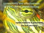 compatibility and effectiveness of pind avi in import reptiles