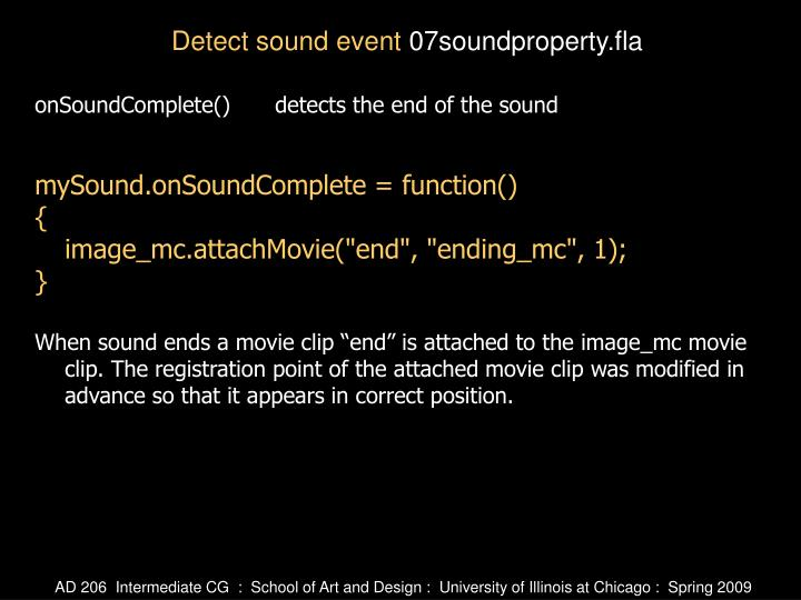 onSoundComplete()	detects the end of the sound