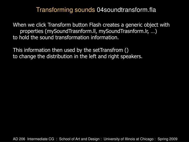 When we click Transform button Flash creates a generic object with properties (mySoundTrasnform.ll, mySoundTrasnform.lr, …)