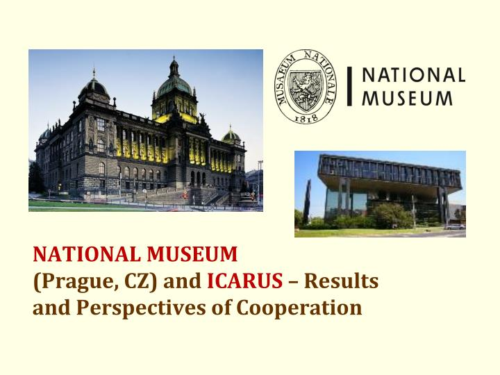 national museum prague cz and icarus results and perspectives of cooperation n.