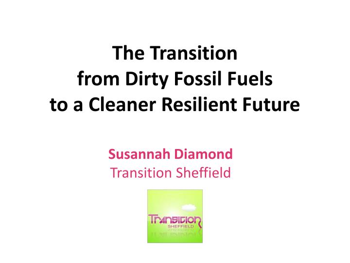 the transition from dirty fossil fuels to a cleaner resilient future n.