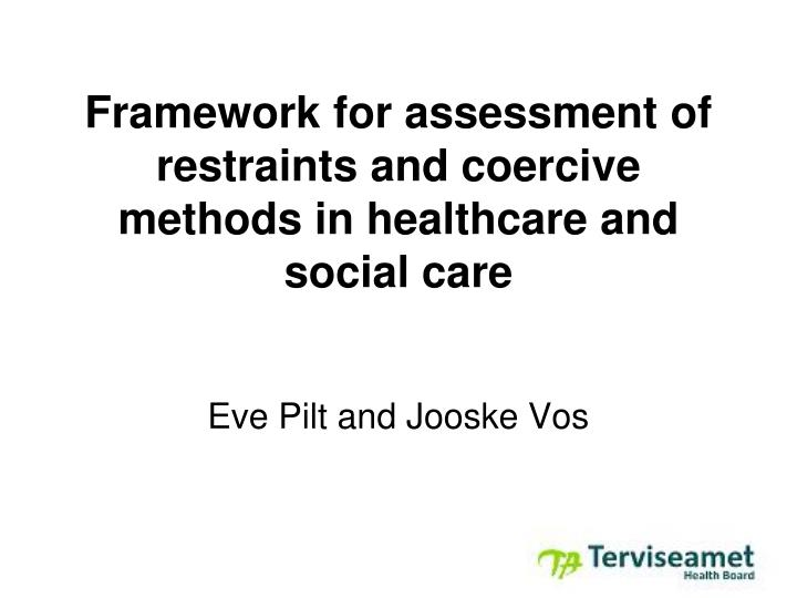framework for assessment of restraints and coercive methods in healthcare and social care n.