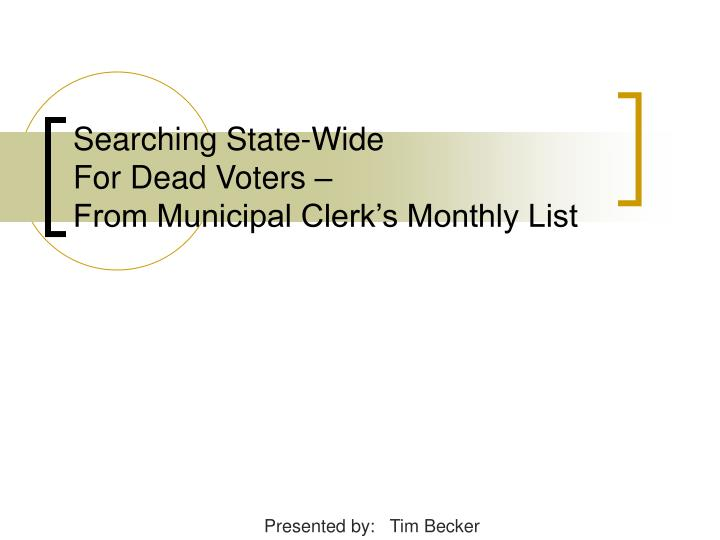 searching state wide for dead voters from municipal clerk s monthly list n.