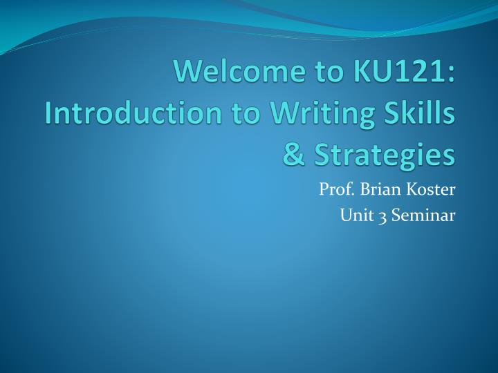welcome to ku121 introduction to writing skills strategies n.