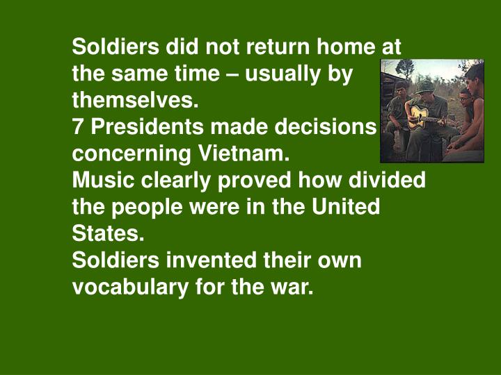 Soldiers did not return home at the same time – usually by themselves.