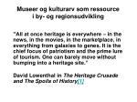 museer og kulturarv som ressource i by og regionsudvikling