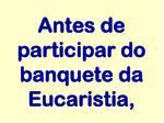 antes de participar do banquete da eucaristia