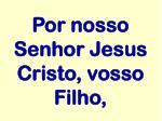 por nosso senhor jesus cristo vosso filho