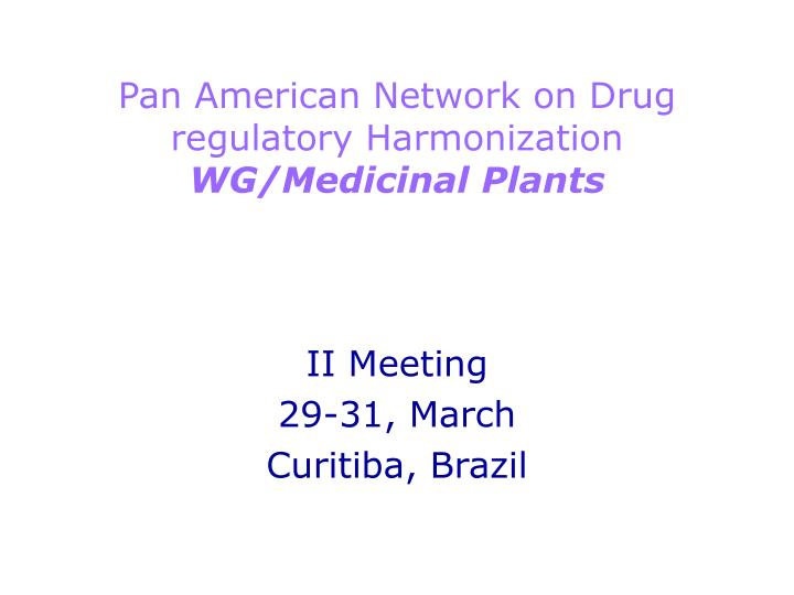 pan american network on drug regulatory harmonization wg medicinal plants n.