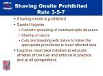 shaving onsite prohibited rule 3 5 7