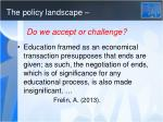 the policy landscape do we accept or challenge