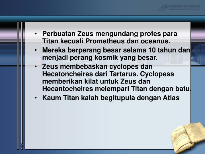 Perbuatan Zeus mengundang protes para Titan kecuali Prometheus dan oceanus.