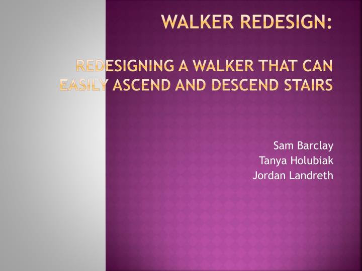 walker redesign redesigning a w alker that c an easily ascend and descend stairs n.