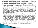 cr dito ao exportador supplier s credit e cr dito ao importador buyer s credit1