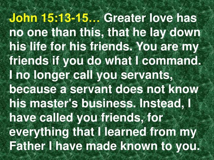 John 15:13-15…